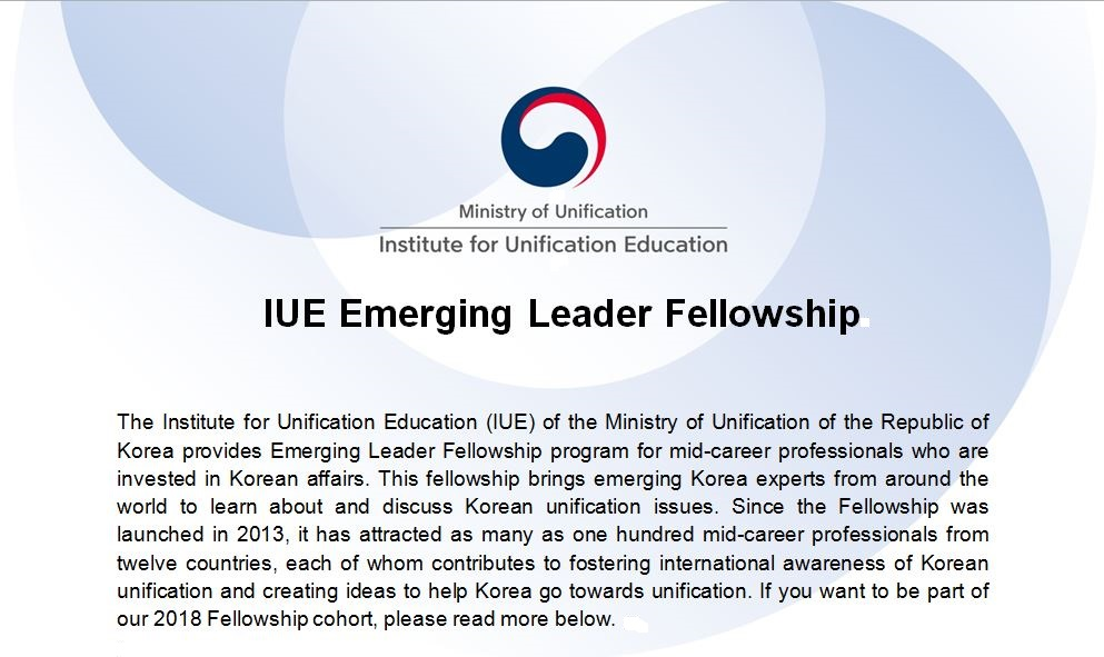 The Institute for Unification Education (IUE) of the Ministry of Unification of the Republic of Korea provides Emerging Leader Fellowship program for mid-career professionals who are invested in Korean affairs. This fellowship brings emerging Korea experts from around the world to learn about and discuss Korean unification issues. Since the Fellowship was launched in 2013, it has attracted as many as one hundred mid-career professionals from twelve countries, each of whom contributes to fostering international awareness of Korean unification and creating ideas to help Korea go towards unification. If you want to be part of our 2018 Fellowship cohort, please read more below.